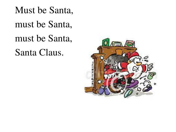 Must be Santa,