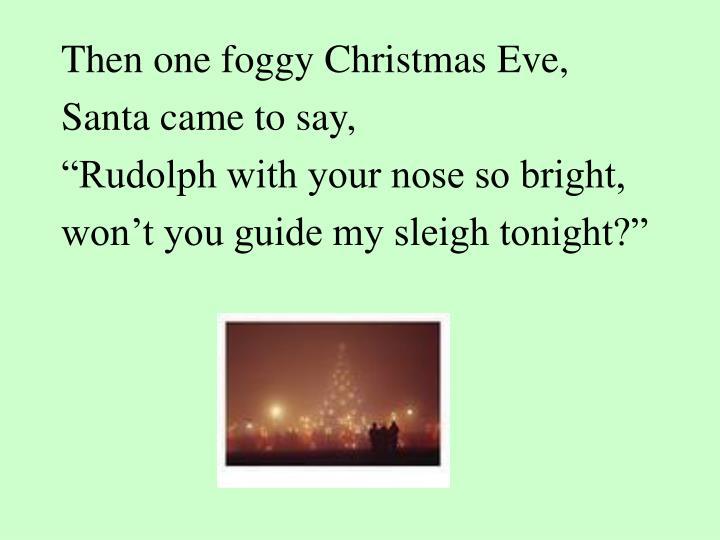 Then one foggy Christmas Eve,