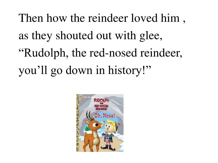 Then how the reindeer loved him ,