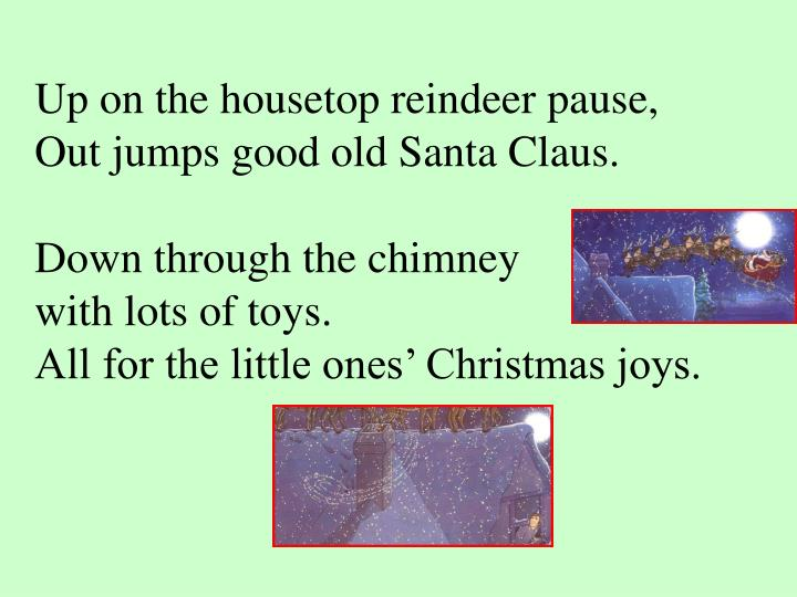Up on the housetop reindeer pause,