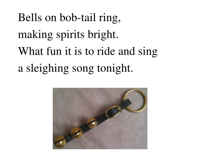 Bells on bob-tail ring,