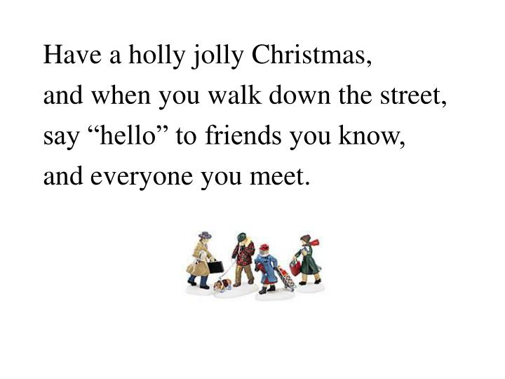 Have a holly jolly Christmas,