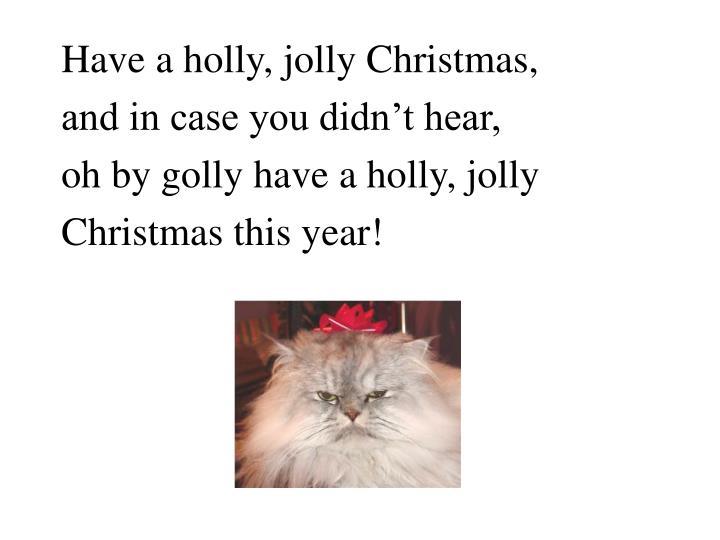 Have a holly, jolly Christmas,