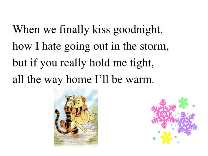 When we finally kiss goodnight,