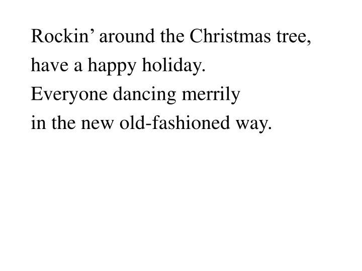 Rockin' around the Christmas tree,
