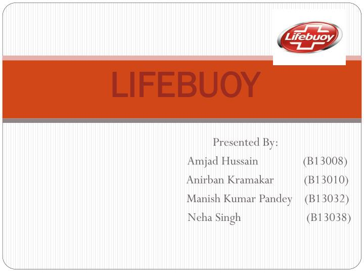lifebuoy positioning and repositiopning Segmentation, targeting and positioning dove falls under the umbrella of hul and offers an assortment of personal care productsit offers 23 body washes, 15 body bars and products in hair care, skin care, body lotions and deodrants category.