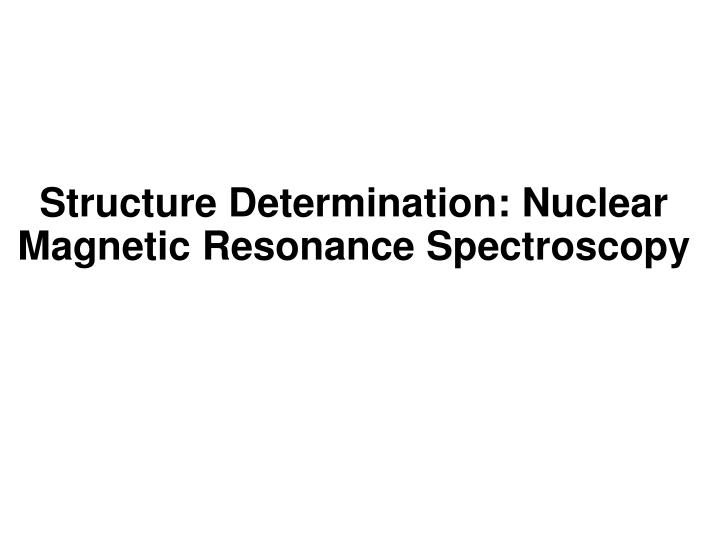 structure determination nuclear magnetic resonance spectroscopy n.
