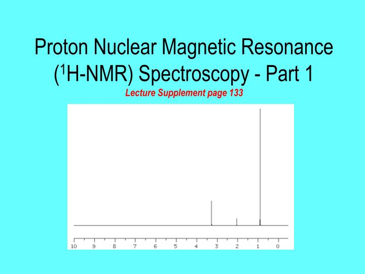 proton nuclear magnetic resonance 1 h nmr spectroscopy part 1 lecture supplement page 133 n.