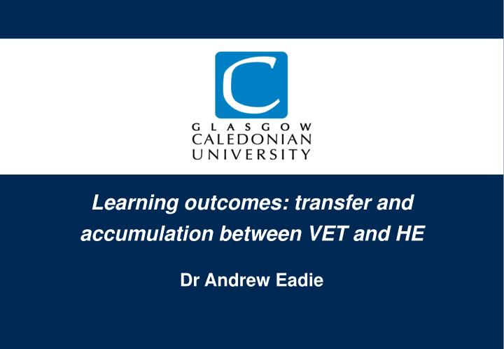 learning outcomes transfer and accumulation between vet and he dr andrew eadie n.