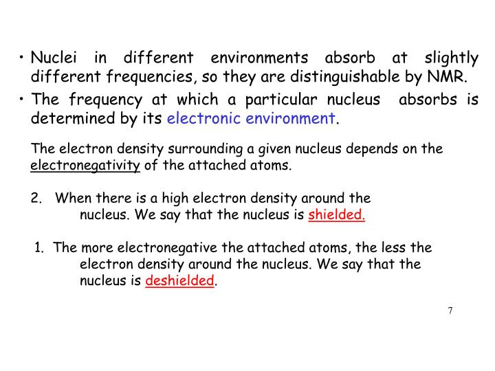 Nuclei in different environments absorb at slightly different frequencies, so they are distinguishable by NMR.