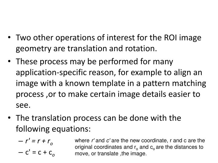 Two other operations of interest for the ROI image geometry are translation and rotation.
