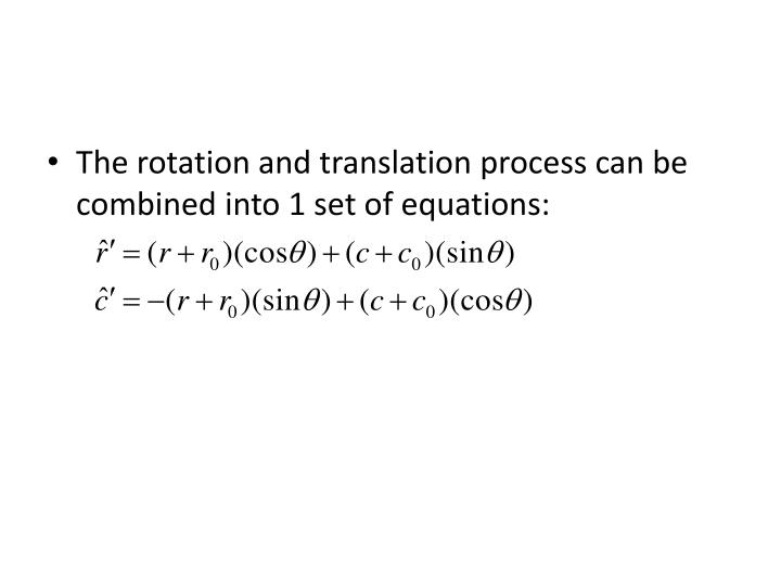 The rotation and translation process can be combined into 1 set of equations: