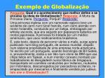 exemplo de globaliza o