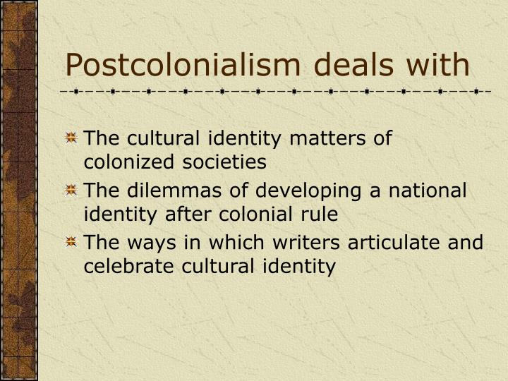 Postcolonialism deals with