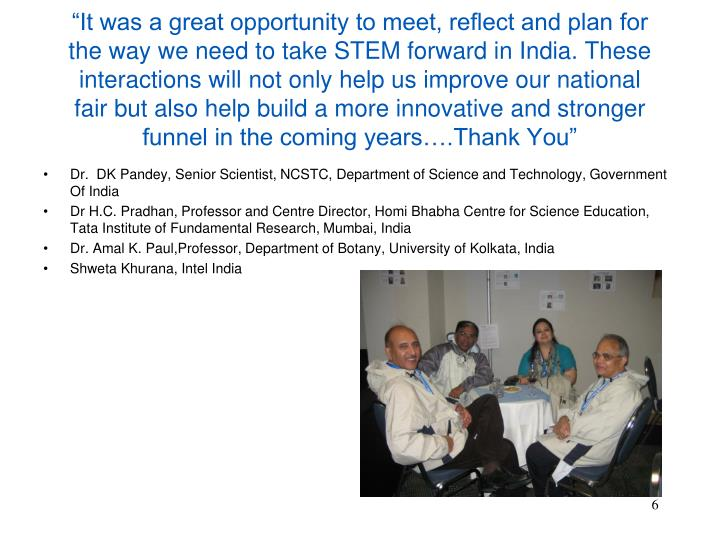"""""""It was a great opportunity to meet, reflect and plan for the way we need to take STEM forward in India. These interactions will not only help us improve our national fair but also help build a more innovative and stronger funnel in the coming years….Thank You"""""""