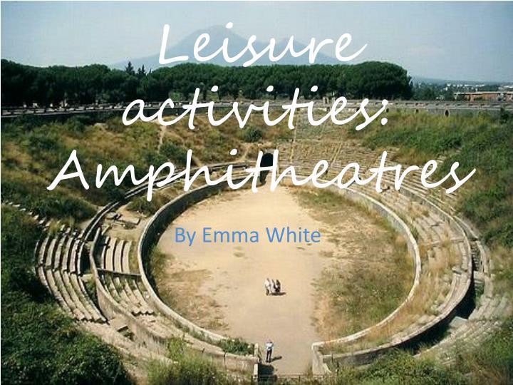 Leisure activities amphitheatres