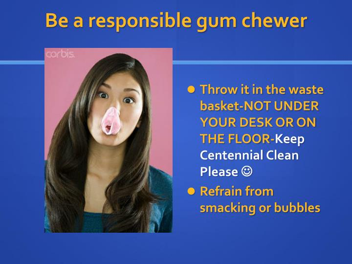 Be a responsible gum chewer