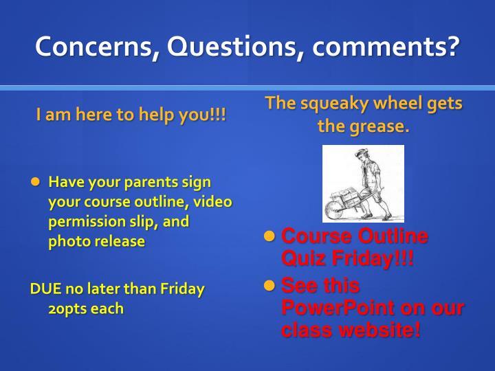 Concerns, Questions, comments?
