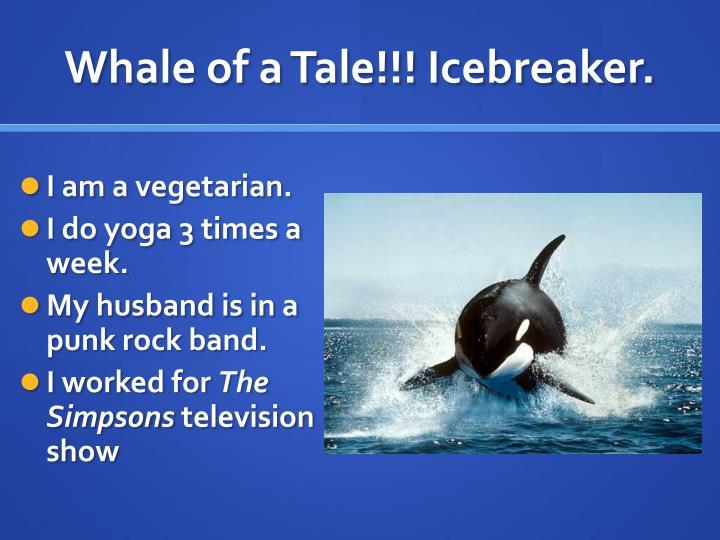 Whale of a Tale!!! Icebreaker.