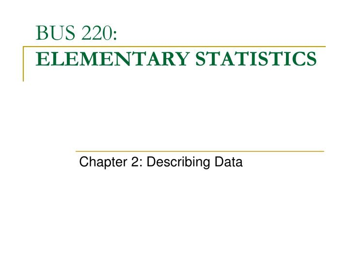 PPT - BUS 220: ELEMENTARY STATISTICS PowerPoint Presentation - ID
