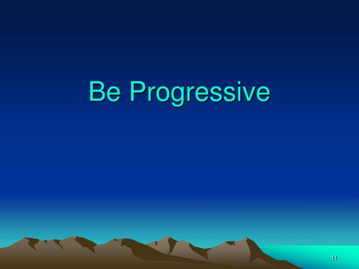 Be Progressive