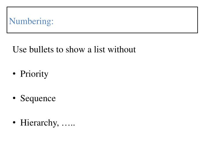 Use bullets to show a list without
