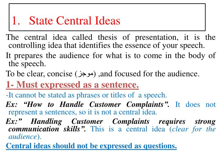 The central idea called thesis of presentation, it is the controlling idea that identifies the essence of your speech.