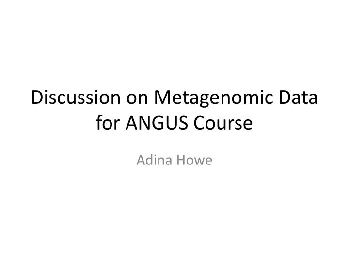 discussion on metagenomic data for angus course n.