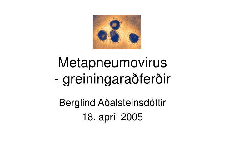 metapneumovirus greiningara fer ir n.
