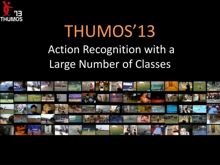 PPT - THUMOS'13 Action Recognition with a Large Number of