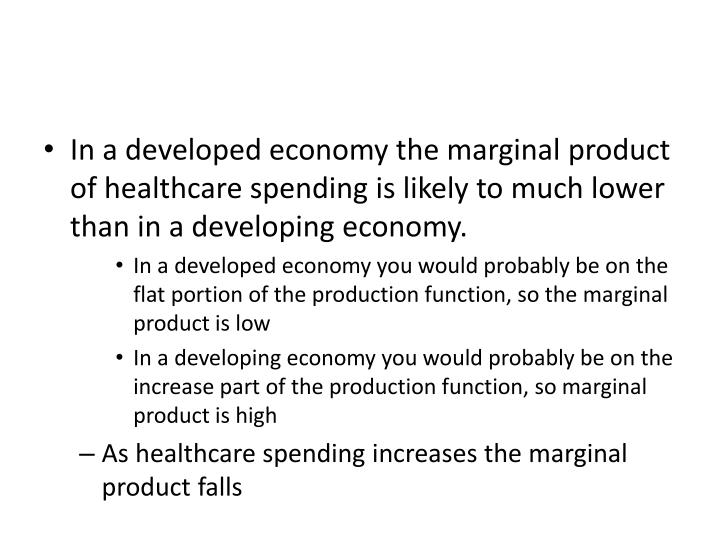 In a developed economy the marginal product of healthcare spending is likely to much lower than in a developing economy.