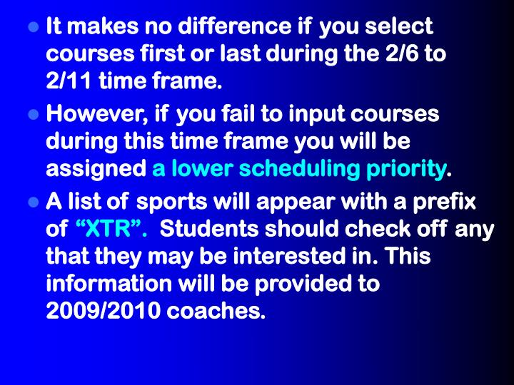 It makes no difference if you select courses first or last during the 2/6 to 2/11 time frame.
