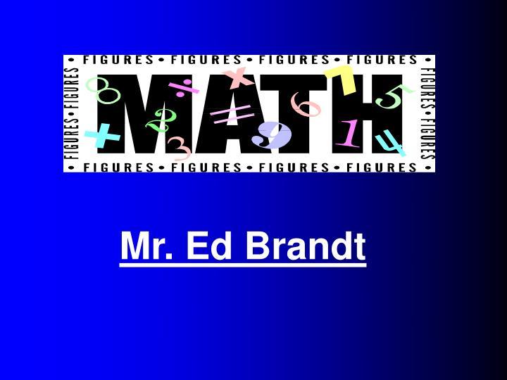 Mr. Ed Brandt