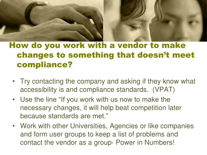 How do you work with a vendor to make changes to something that doesn't meet compliance?
