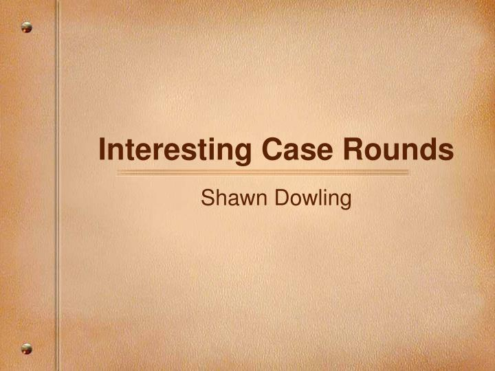interesting case rounds n.