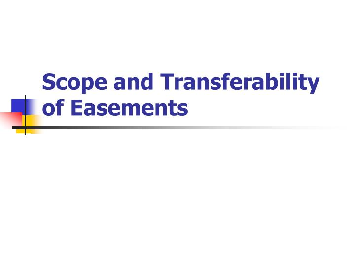 Scope and Transferability of Easements
