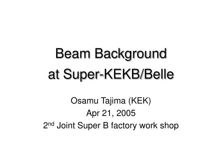 beam background at super kekb belle n.