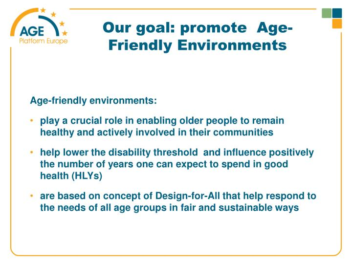 Our goal: promote  Age-Friendly Environments