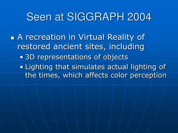 Seen at SIGGRAPH 2004