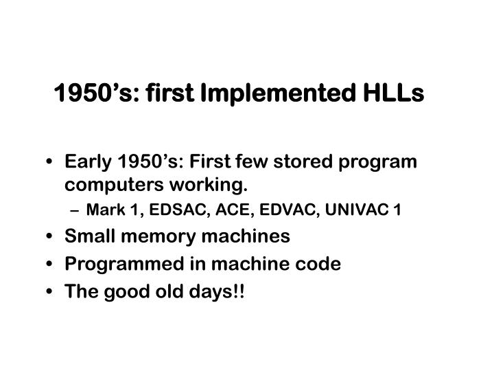 1950's: first Implemented HLLs