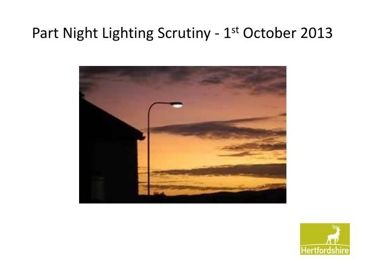 part night lighting scrutiny 1 st october 2013 n.