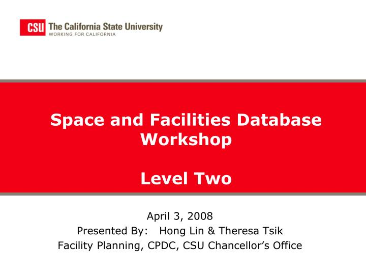 april 3 2008 presented by hong lin theresa tsik facility planning cpdc csu chancellor s office n.
