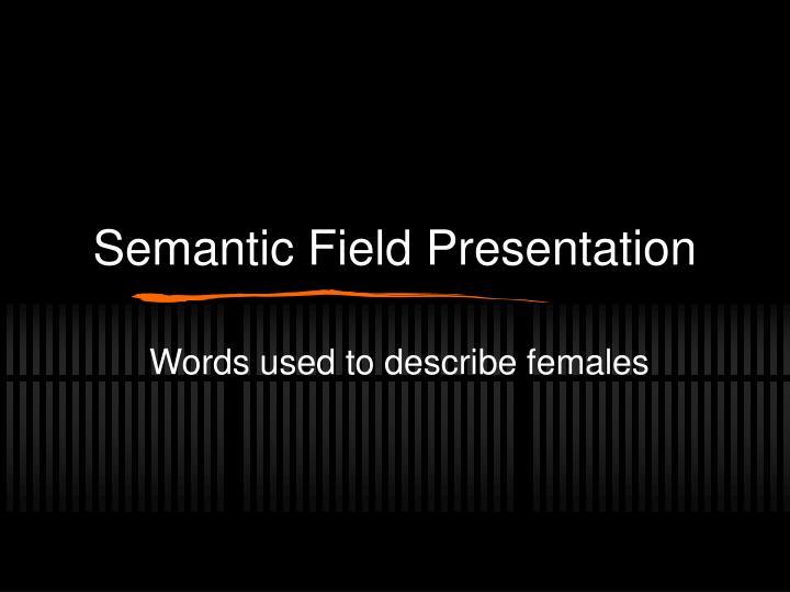 Semantic field presentation