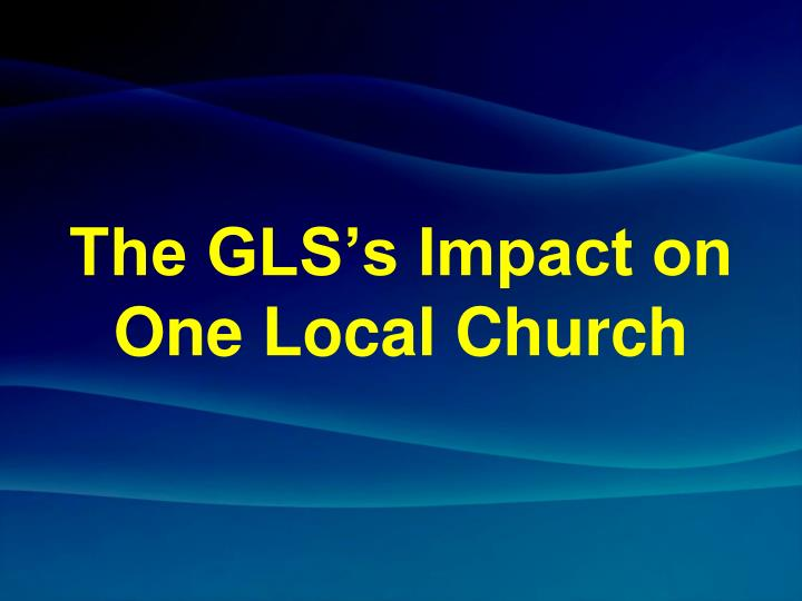 The gls s impact on one local church