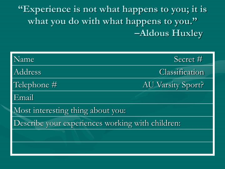 Experience is not what happens to you it is what you do with what happens to you aldous huxley