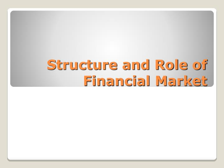 structure and role of financial market n.