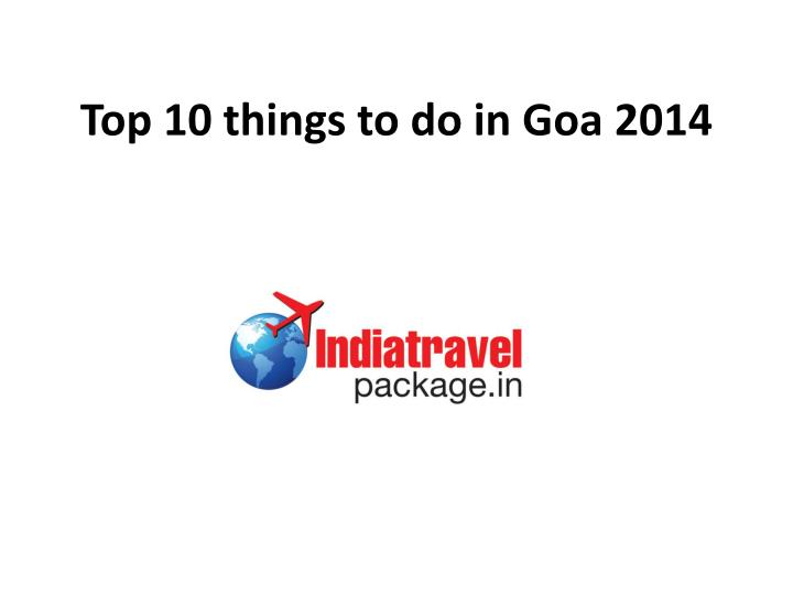 top 10 things to do in goa 2014 n.