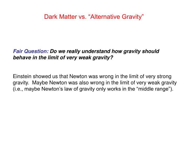 "Dark Matter vs. ""Alternative Gravity"""