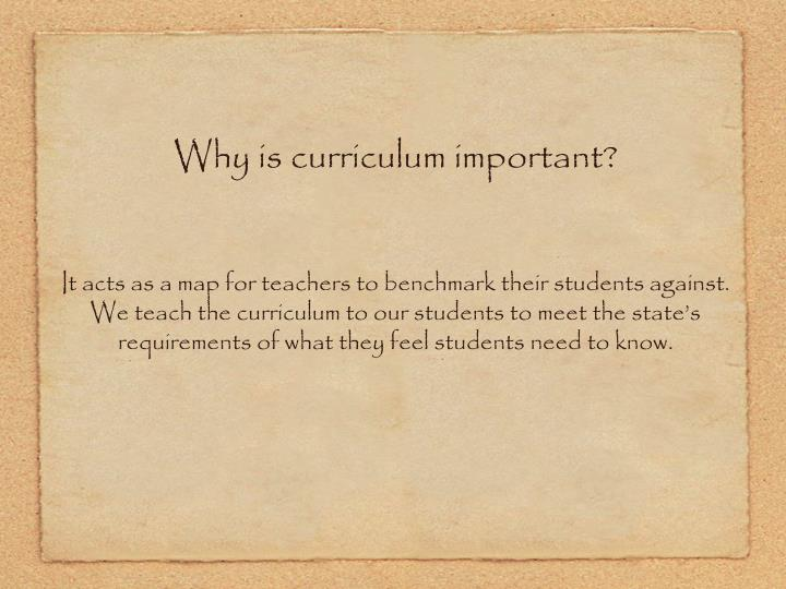 Why is curriculum important?