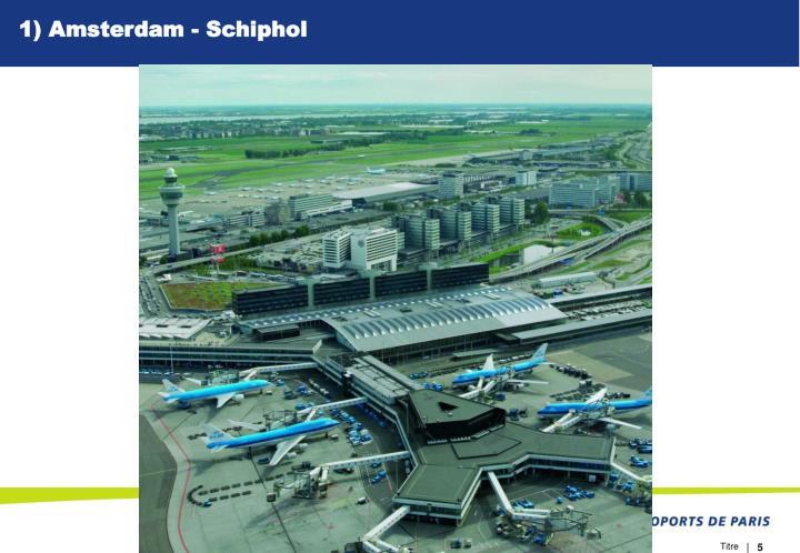 1) Amsterdam - Schiphol